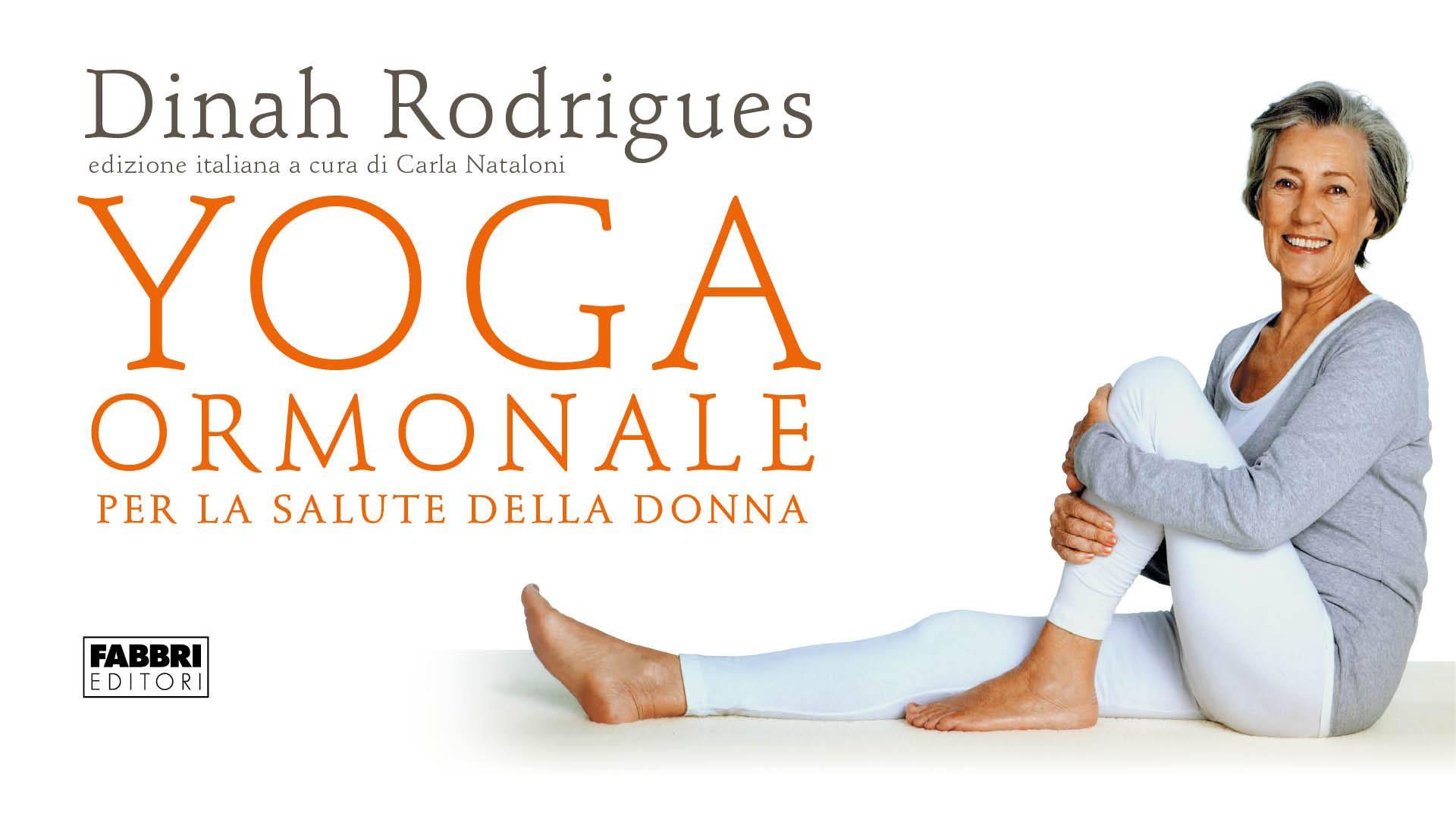 Dinah Rodrigues presenterà  il suo  libro: Yoga  Ormonale per la salute della donna